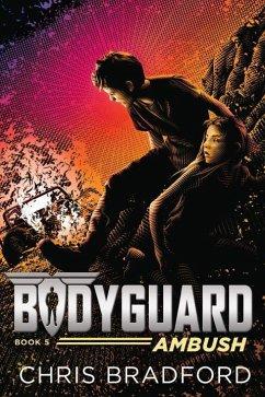 Bodyguard: Ambush (Book 5) - Bradford, Chris