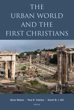 The Urban World and the First Christians - Walton, Steve; Trebilco, Paul; Gill, David W. J.