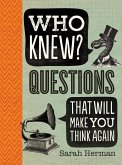 Who Knew?: Questions That Will Make You Think Again