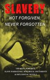 Slavery: Not Forgiven, Never Forgotten - The Most Powerful Slave Narratives, Historical Documents & Influential Novels (eBook, ePUB)