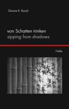 Von Schatten trinken - Sipping from Shadows
