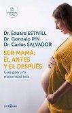 Ser Mamá El Antes Y El Después / Becoming a Mother: The Before and After: Guia Para Una Maternidad Feliz