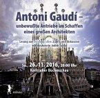 Antoni Gaudi - unbewußte Antriebe im Schaffen eines großen Architekten, 2 Audio-CDs