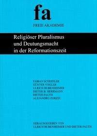Religiöser Pluralismus und Deutungsmacht in der Reformationszeit - Scheidler, Fabian; Vogler, Günter; Herrmann, Dieter B.; Zorzin, Alejandro; Bubenheimer, Günter; Fauth, Dieter