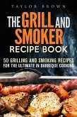 The Grill and Smoker Recipe Book: 50 Grilling and Smoking Recipes for the Ultimate in Barbeque Cooking (Foil Packet Recipes) (eBook, ePUB)