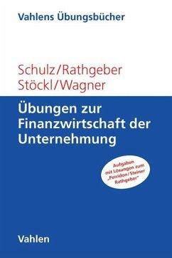 Übungen zur Finanzwirtschaft der Unternehmung - Schulz, Martin; Rathgeber, Andreas; Stöckl, Stefan; Wagner, Marc