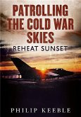 Patrolling the Cold War Skies: Reheat Sunset