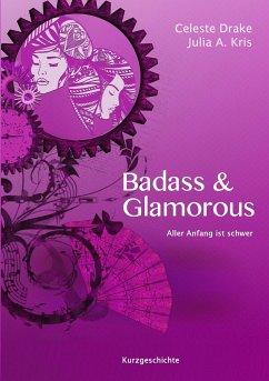 Badass & Glamorous - Drake, Celeste; Kris, Julia A.