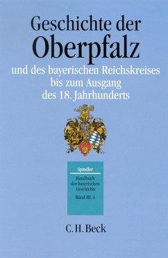 Handbuch der bayerischen Geschichte Bd. III,3: Geschichte der Oberpfalz und des bayerischen Reichskreises bis zum Ausgang des 18. Jahrhunderts (eBook, PDF)