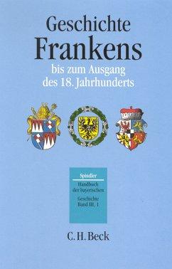 Handbuch der bayerischen Geschichte Bd. III,1: Geschichte Frankens bis zum Ausgang des 18. Jahrhunderts (eBook, PDF)