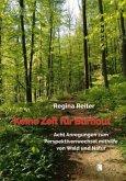 Keine Zeit für Burnout - Acht Anregungen zum Perspektivenwechsel mithilfe von Wald und Natur