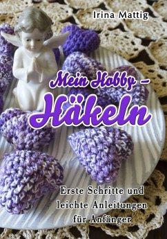 Mein Hobby - Häkeln (eBook, ePUB) - Mattig, Irina