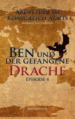 Ben und der gefangene Drache - Ostermeier, Markus