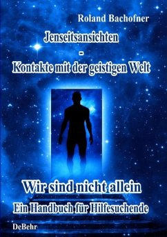 Jenseits - Ansichten - Kontakte mit der geistigen Welt (eBook, ePUB) - Bachofner, Roland