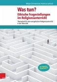 Was tun? Ethische Fragestellungen im Religionsunterricht (eBook, PDF)