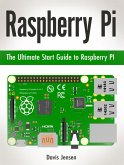 Raspberry Pi: The Ultimate Start Guide to Raspberry Pi (eBook, ePUB)