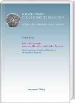 Juden in Franken zwischen Mittelalter und Früher Neuzeit - Stretz, Torben