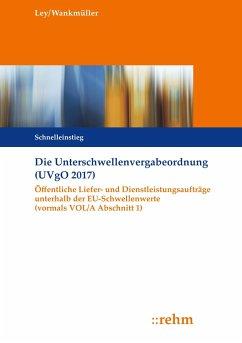 Die Unterschwellenvergabeordnung (UVgO 2017) - Ley, Rudolf; Wankmüller, Michael
