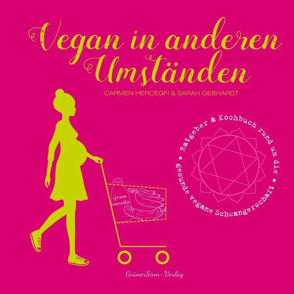 Vegan in anderen Umständen - Hercegfi, Carmen; Gebhardt, Sarah