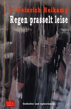 Regen prasselt leise - Heikamp, J. Heinrich
