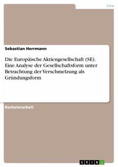 Die Europäische Aktiengesellschaft (SE). Eine Analyse der Gesellschaftsform unter Betrachtung der Verschmelzung als Gründungsform (eBook, ePUB)