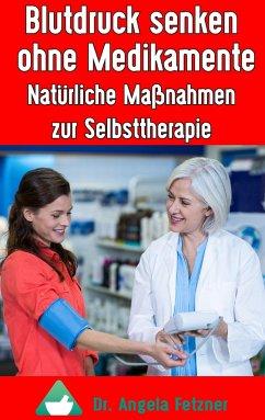 Blutdruck senken ohne Medikamente - Fetzner, Angela