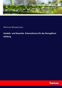 Handels- und Gewerbe- Schematismus für das Herzogthum Salzburg