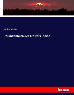 Urkundenbuch des Klosters Pforte - Boehme, Paul