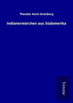 Indianermärchen aus Südamerika - Koch-Grünberg, Theodor