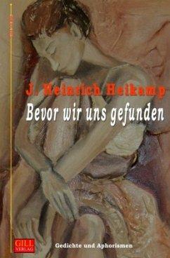 Bevor wir uns gefunden - Heikamp, J. Heinrich