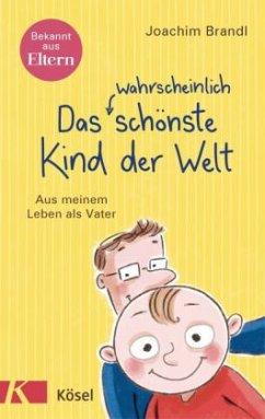 Das wahrscheinlich schönste Kind der Welt (Mängelexemplar) - Brandl, Joachim