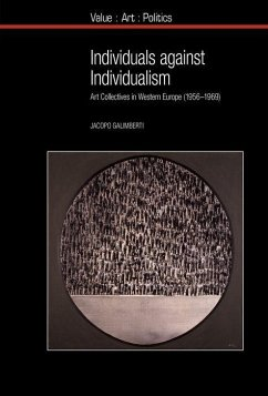Individuals Against Individualism: Art Collectives in Western Europe (1956-1969) - Galimberti, Jacopo