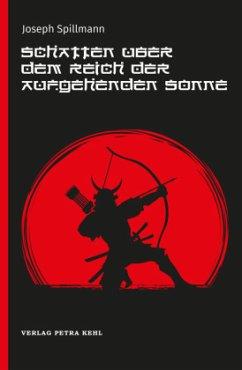 Schatten über dem Reich der aufgehenden Sonne - Spillmann, Joseph