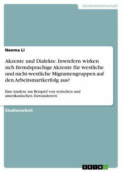 Akzente und Dialekte. Inwiefern wirken sich fremdsprachige Akzente für westliche und nicht-westliche Migrantengruppen auf den Arbeitsmartkerfolg aus? - Li, Neema