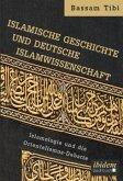 Islamische Geschichte und deutsche Islamwissenschaft . Islamologie und die Orientalismus-Debatte