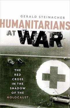 Humanitarians at War (eBook, ePUB) - Steinacher, Gerald