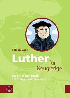 Luther für Neugierige (eBook, PDF) - Vogt, Fabian