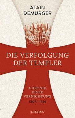 Die Verfolgung der Templer (eBook, ePUB) - Demurger, Alain