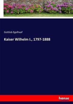 Kaiser Wilhelm I., 1797-1888