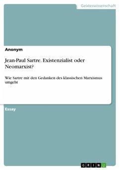 Jean-Paul Sartre. Existenzialist oder Neomarxist? (eBook, ePUB)