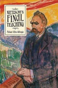 Nietzsche's Final Teaching - Gillespie, Michael Allen