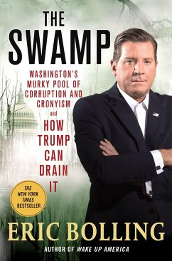 The Swamp: Washington's Murky Pool of Corruption and Cronyism and How Trump Can Drain It - Bolling, Eric