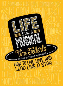Life Is Like a Musical: How to Live, Love, and Lead Like a Star - Federle, Tim