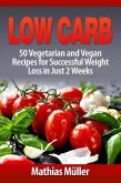 Low Carb: 50 Vegetarian and Vegan Recipes for Successful Weight Loss in Just 2 Weeks (eBook, ePUB)