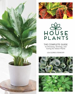 Houseplants: The Complete Guide to Choosing, Growing, and Caring for Indoor Plants - Steinkopf, Lisa Eldred