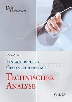 Einfach richtig Geld verdienen mit Technischer Analyse (eBook, ePUB) - Geyer, Christoph
