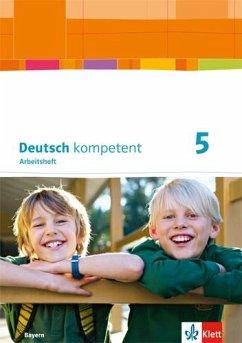 deutsch.kompetent. Arbeitsheft mit Lösungen 5. Ausgabe Bayern ab 2017