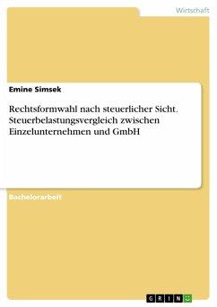 Rechtsformwahl nach steuerlicher Sicht. Steuerbelastungsvergleich zwischen Einzelunternehmen und GmbH (eBook, PDF)