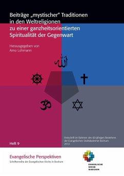 Beiträge mystischer Traditionen in den Weltreligionen zu einer ganzheitsorientierten Spiritualität der Gegenwart
