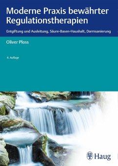 Moderne Praxis bewährter Regulationstherapien - Ploss, Oliver